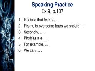 Speaking Practice Ex.9, p.107 It is true that fear is … . Firstly, to overcom