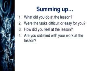 Summing up… What did you do at the lesson? Were the tasks difficult or easy f