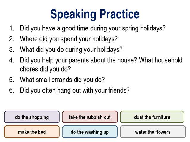Speaking Practice Did you have a good time during your spring holidays? Where...