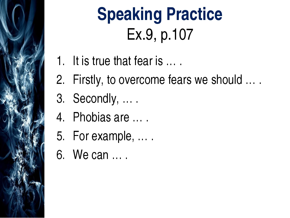 Speaking Practice Ex.9, p.107 It is true that fear is … . Firstly, to overcom...