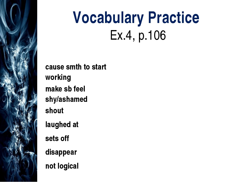 Vocabulary Practice Ex.4, p.106 cause smth to start working		activate make sb...
