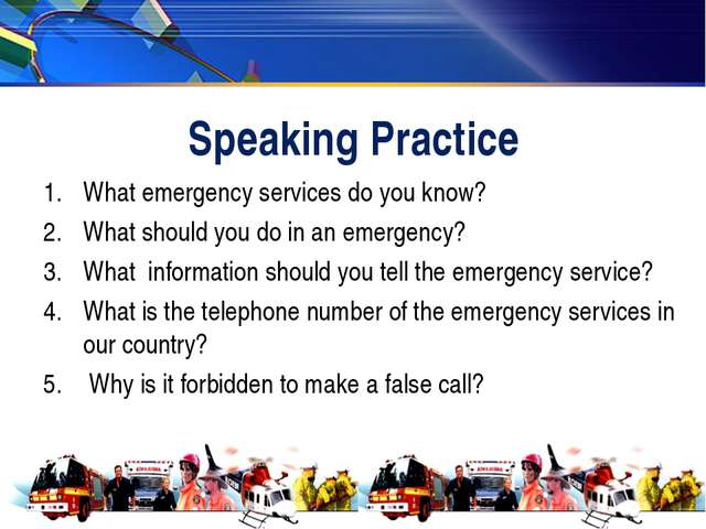 Speaking Practice What emergency services do you know? What should you do in...