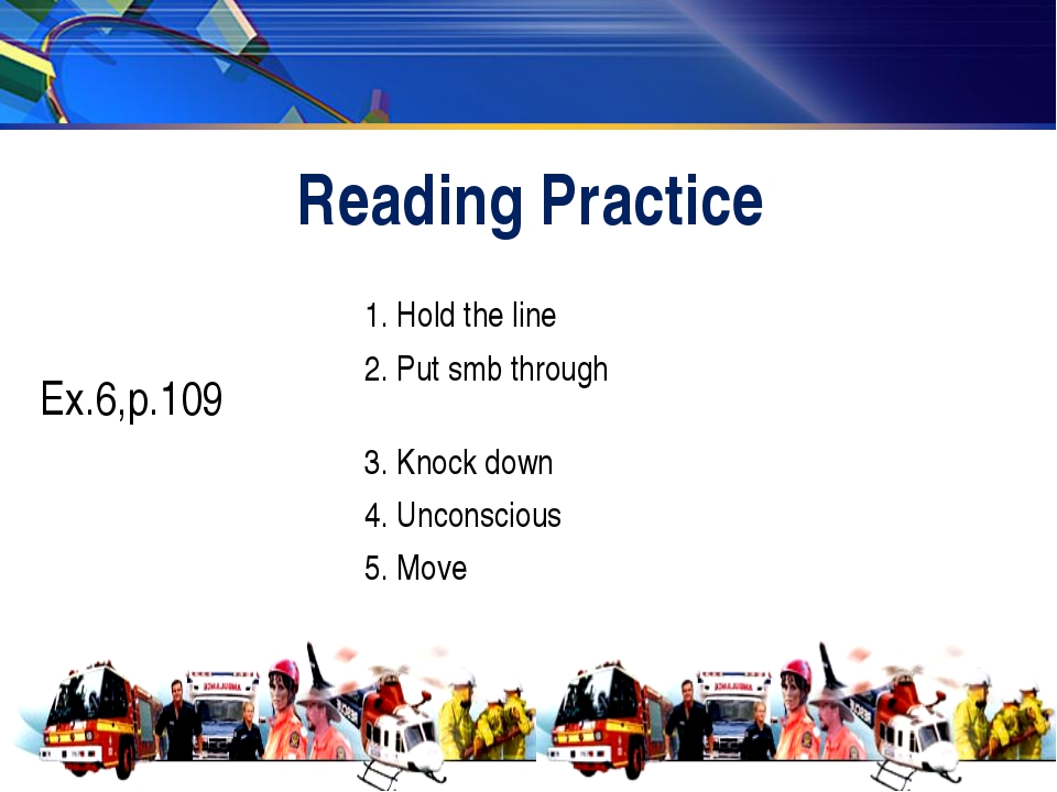 Reading Practice Ex.6,p.109 1. Hold the line 2. Put smb through 3. Knock do...