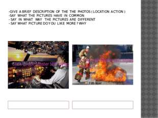 -GIVE A BRIEF DESCRIPTION OF THE THE PHOTOS ( LOCATION ACTION ) -SAY WHAT THE
