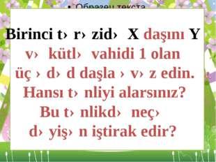Birinci tərəzidə X daşını Y və kütlə vahidi 1 olan üç ədəd daşla əvəz edin.