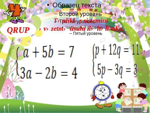 QRUP Tənliklər sistemini əvəzetmə üsulu ilə həll edin.