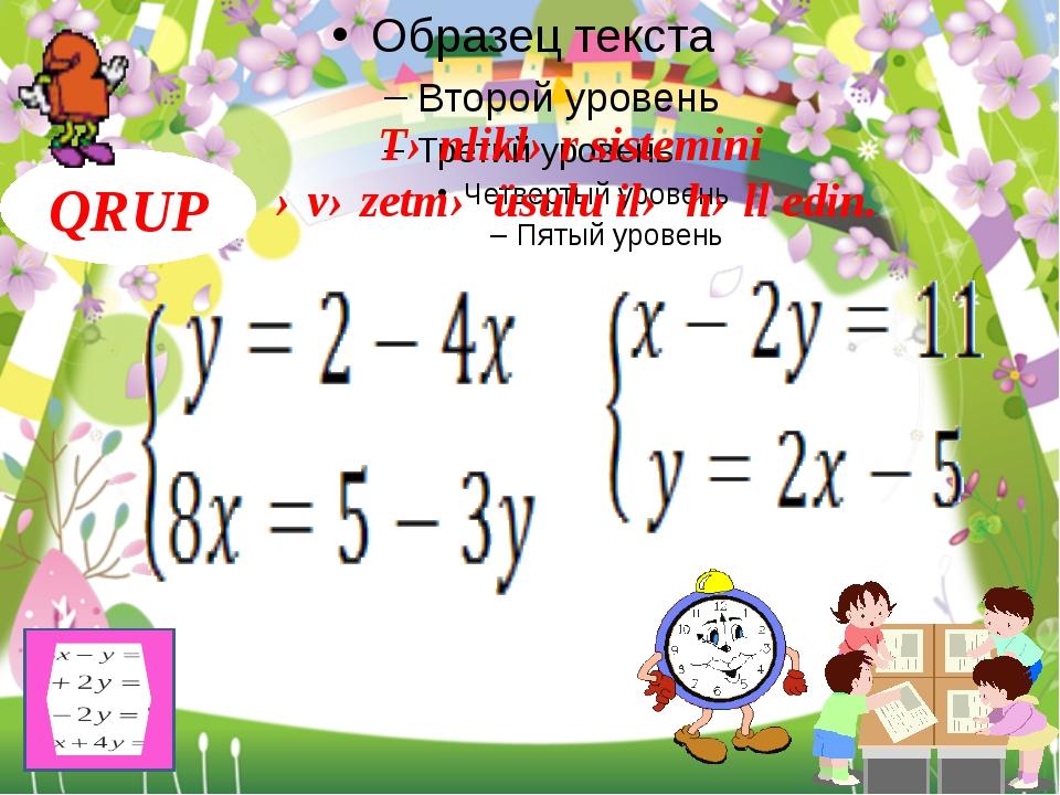 QRUP Tənliklər sistemini əvəzetmə üsulu ilə həll edin. b)