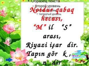 """Notdur qabaq hecası, """"M"""" ilə """"S"""" arası, Riyazi işarədir. Tapın görək , o nədir"""