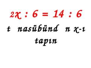 2x : 6 = 14 : 6 tənasübündən x-ı tapın