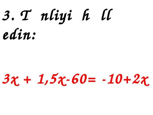 3. Tənliyi həll edin: 3x + 1,5x-60= -10+2x