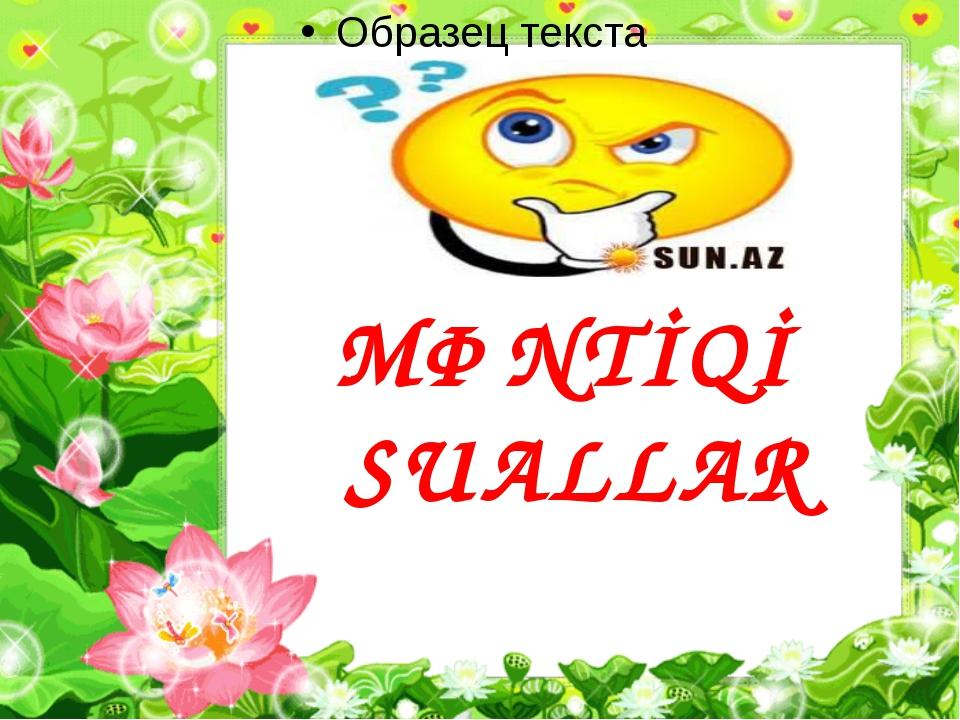 MƏNTİQİ SUALLAR