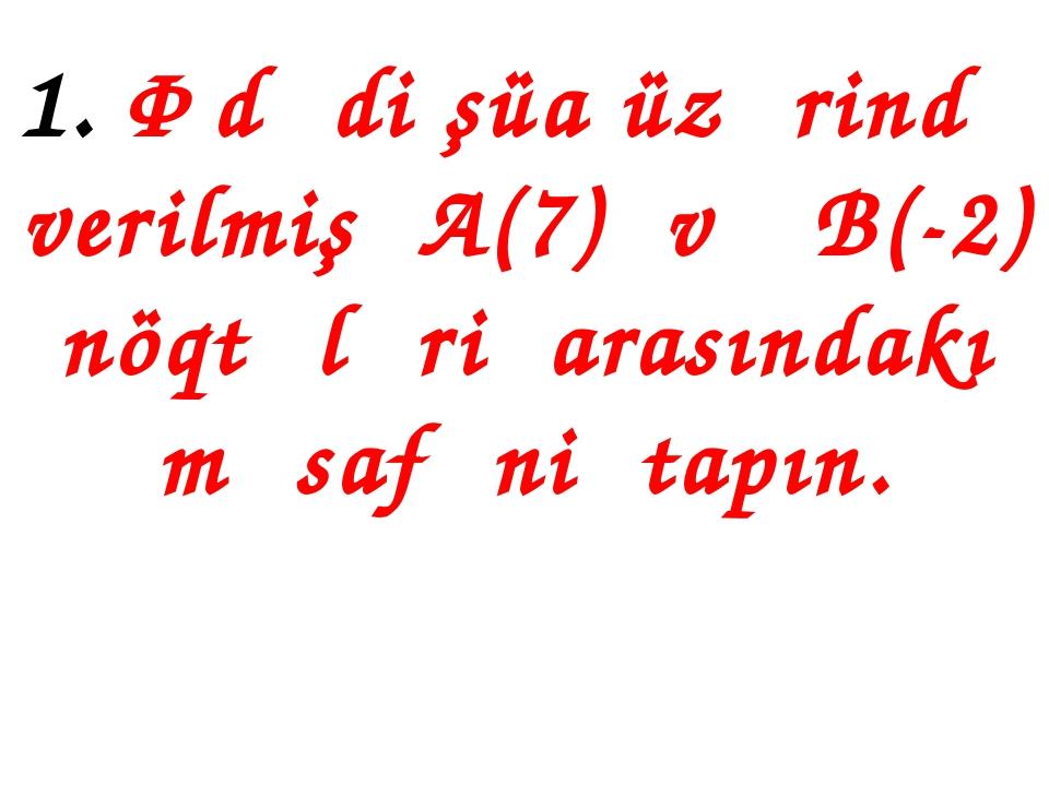 1. Ədədi şüa üzərində verilmiş A(7) və B(-2) nöqtələri arasındakı məsafəni ta...