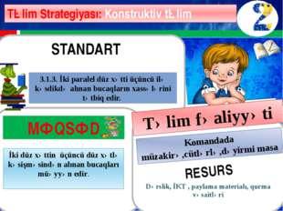 Təlim Strategiyası: Konstruktiv təlim Dərslik, İKT , paylama materialı, qurm