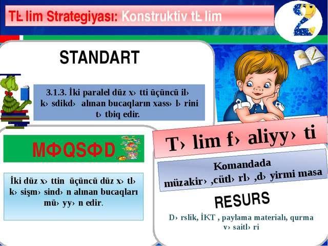 Təlim Strategiyası: Konstruktiv təlim Dərslik, İKT , paylama materialı, qurm...