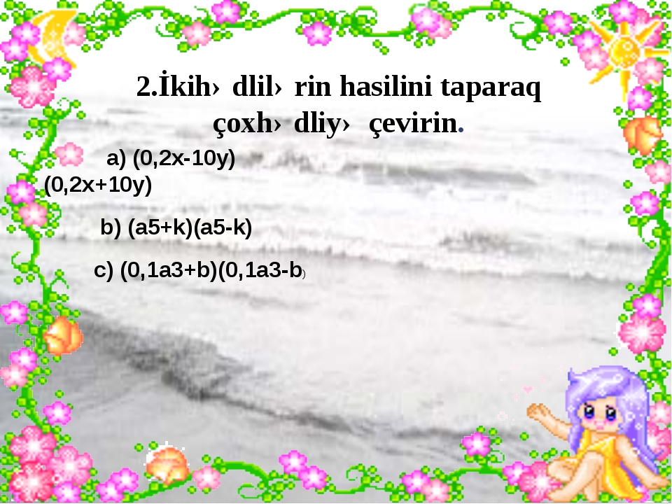 2.İkihədlilərin hasilini taparaq çoxhədliyə çevirin. a) (0,2x-10y)(0,2x+10y)...