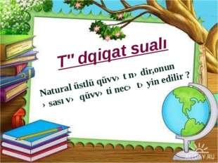 Tədqiqat sualı Natural üstlü qüvvət nədir,onun əsası və qüvvəti necə təyin e