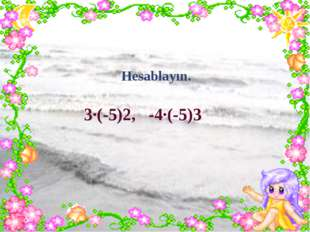 Hesablayın. 3∙(-5)2, -4∙(-5)3