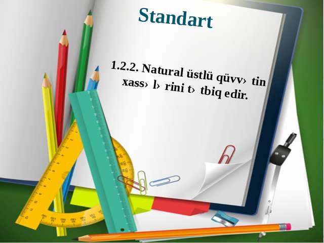 Standart 1.2.2. Natural üstlü qüvvətin xassələrini tətbiq edir.
