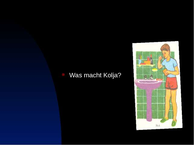 Was macht Kolja?