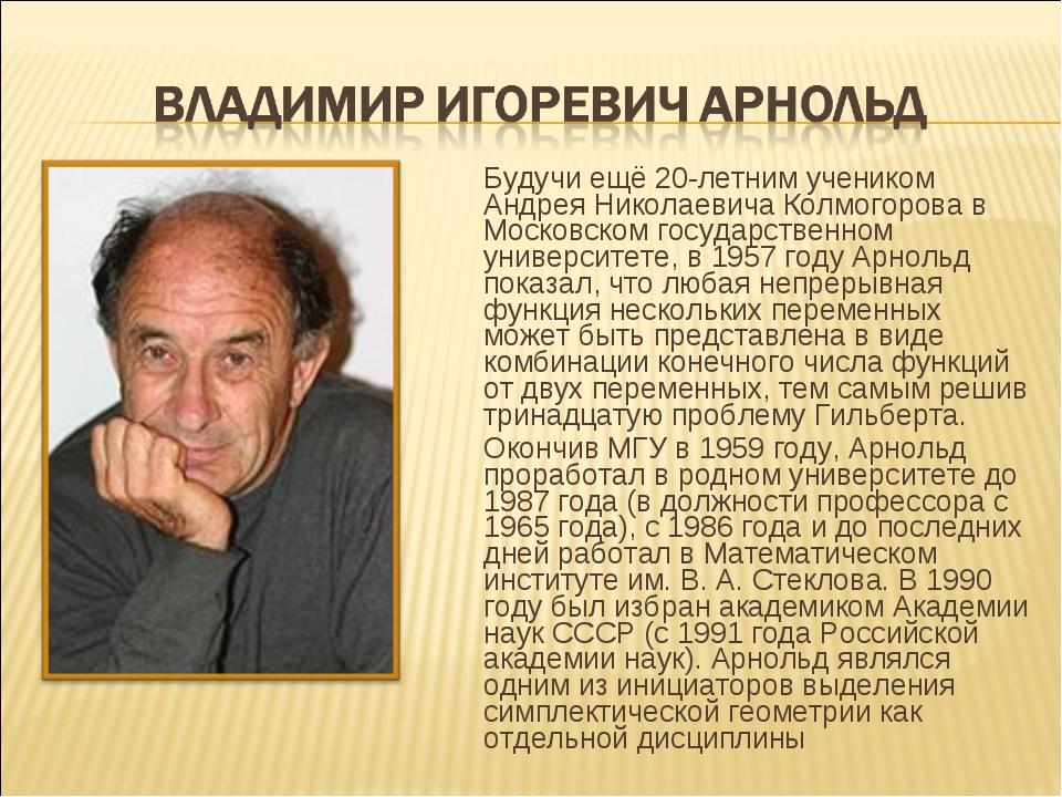 Будучи ещё 20-летним учеником Андрея Николаевича Колмогорова в Московском гос...