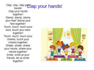 Clap, clap, clap your hands! Clap your hands together! Stamp, stamp, stamp yo