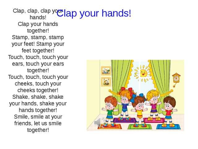 Clap, clap, clap your hands! Clap your hands together! Stamp, stamp, stamp yo...