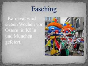 Fasching Karneval wird sieben Wochen vor Ostern in Kӧln und München gefeiert.