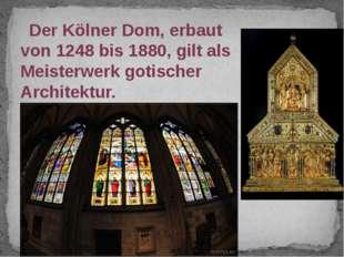 Der Kölner Dom, erbaut von 1248 bis 1880, gilt als Meisterwerk gotischer Arc