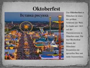 Oktoberfest Das Oktoberfest in München ist eines der größten Volkfeste der We