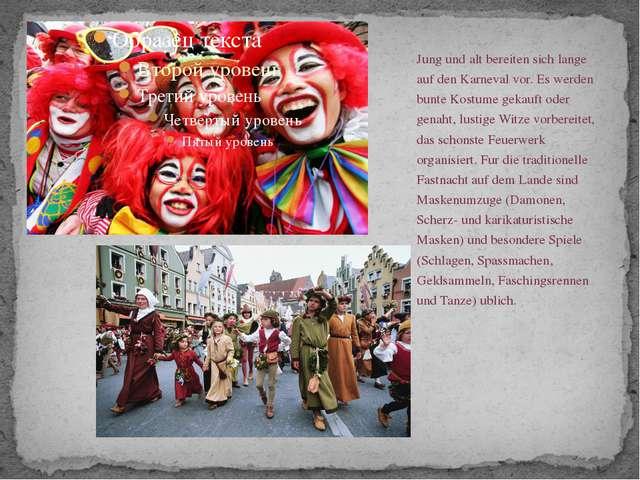 Jung und alt bereiten sich lange auf den Karneval vor. Es werden bunte Kostum...