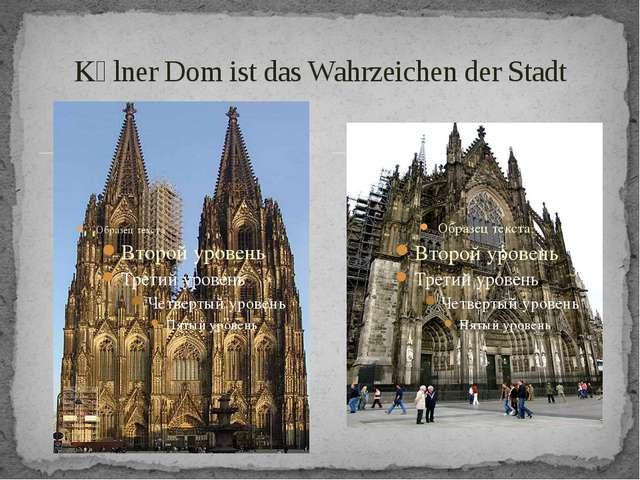 Kӧlner Dom ist das Wahrzeichen der Stadt