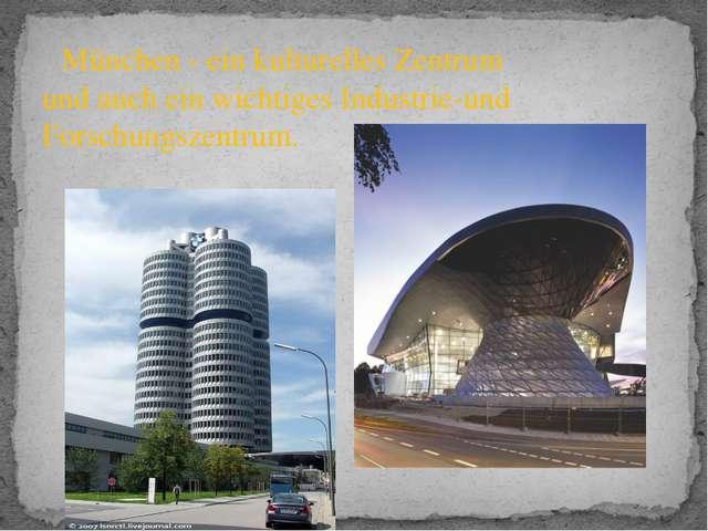 München - ein kulturelles Zentrum und auch ein wichtiges Industrie-und Forsc...