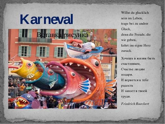 Karneval Willst du glucklich sein im Leben, trage bei zu andrer Gluck, denn d...