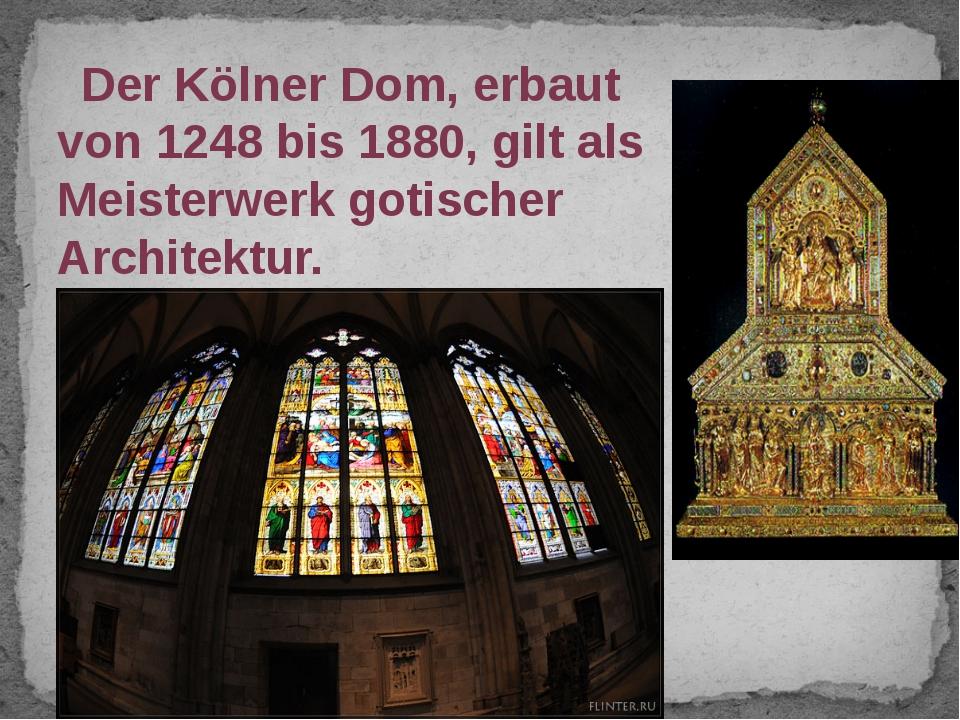 Der Kölner Dom, erbaut von 1248 bis 1880, gilt als Meisterwerk gotischer Arc...