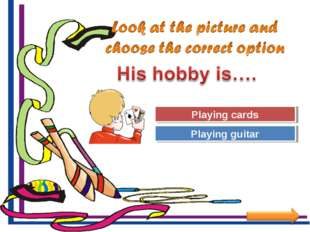 Try Again Great Job! Playing guitar Playing cards
