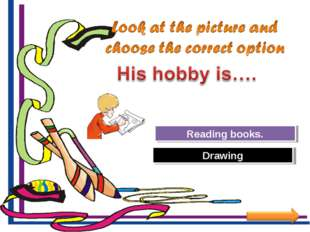 Try Again Great Job! Reading books. Drawing