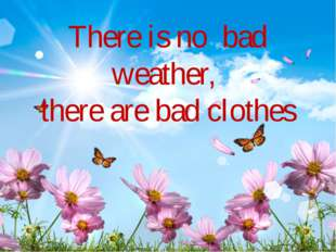 There is no bad weather, there are bad clothes