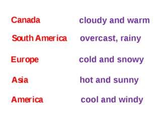 Canada South America Europe Asia America cloudy and warm overcast, rainy cold