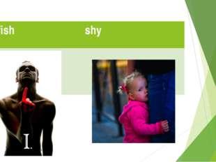 selfish shy
