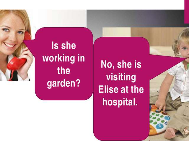 Is she working in the garden? No, she is visiting Elise at the hospital.