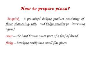 How to prepare pizza? bisquick - a pre-mixed baking product consisting of flo