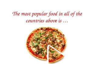 The most popular food in all of the countries above is …