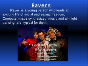 Ravers Raver is a young person who leads an exciting life of social and sexu