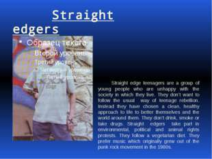 Straight edgers Straight edge teenagers are a group of young people who are