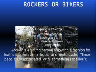 ROCKERS OR BIKERS Rocker is a young person following a fashion for leather j