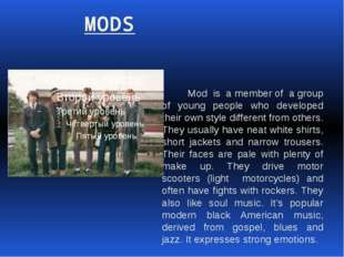 MODS Mod is a member of a group of young people who developed their own styl