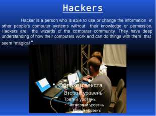 Hackers Hacker is a person who is able to use or change the information in o