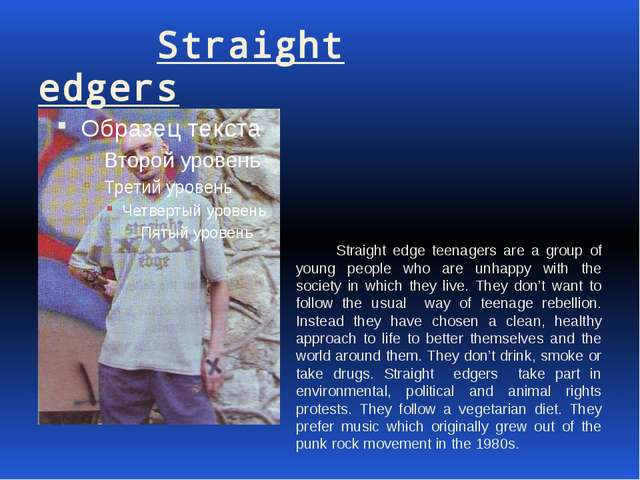 Straight edgers Straight edge teenagers are a group of young people who are...