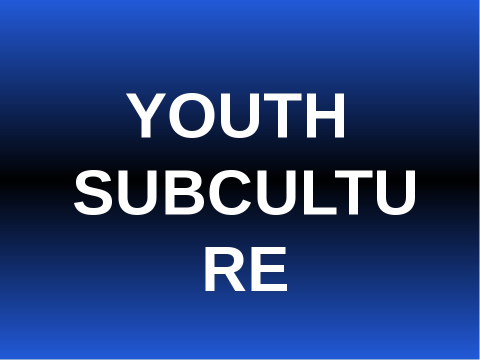 YOUTH SUBCULTURE