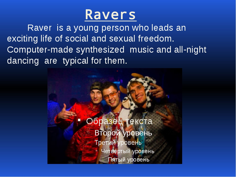 Ravers Raver is a young person who leads an exciting life of social and sexu...